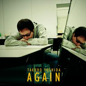 TAKURO YOSHIDA | AGAIN